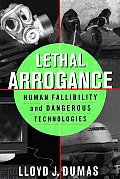 Lethal Arrogance: Human Fallibility and Dangerous Technologies