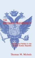 The Russian Presidency: Society and Politics in the Second Russian Republic