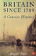 Britain Since 1789 : a Concise History (99 Edition)