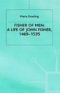 Fisher of Men: A Life of John Fisher, 1469 1535
