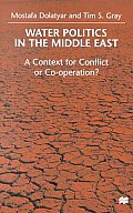 Water Politics in the Middle East: A Context for Conflict or Cooperation?