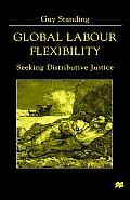 Global Labour Flexibility: Seeking Distributive Justice