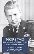 Norstad: Cold-War NATO Supreme Commander: Airman, Strategist, Diplomat