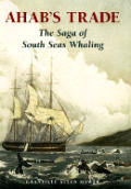 Ahab's Trade: The Saga of South Sea Whaling