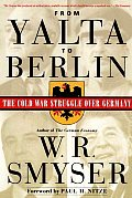 From Yalta To Berlin : the Cold War Struggle Over Germany