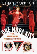 One More Kiss: The Broadway Musical in the 1970s (Golden Age of the Broadway Musical)