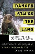 Danger Stalks the Land: Alaskan Tales of Death and Survival