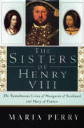 Sisters Of Henry VIII The Tumultuous Liv