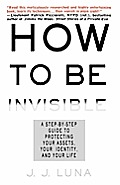 How To Be Invisible: A Step-by-step Guide To Hiding Your Assets, Your Identity, And Your Life