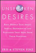 Unspoken Desires: Real People Talk about Sexual Experiences and Fantasies They Hide from Their Partners
