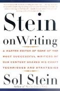 Stein on Writing A Master Editor of Some of the Most Successful Writers of Our Century Shares His Craft Techniques & Strategies