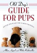 Old Dog's Guide for Pups: Advice and Rules for Human Training