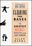 Clearing The Bases The Greatest Baseball Debates of the Last Century 1st Edition
