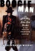 Boogie Man the Adventures of John Lee Hooker in the American Twentieth Century