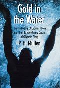 Gold in the Water: The True Story of Ordinary Men and Their Extraordinary Dream of Olympic Glory Cover
