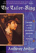 The Tailor-King: The Rise and Fall of the Anabaptist Kingdom of Munster