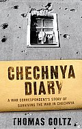 Chechnya Diary: A War Correspondent's Story of Surviving the War in Chechnya