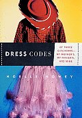 Dress Codes: Of Three Girlhoods-My Mother's, My Father's and Mine