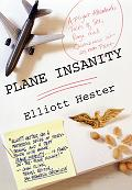 Plane Insanity: A Flight Attendant's Stories of Sex, Rage, and Queasiness at 30,000 Feet