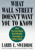 What Wall Street Doesnt Want You To Know How You Can Build Real Wealth Investing in Index Funds