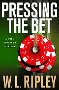 Pressing The Bet A Cole Springer Mystery