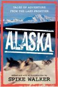 Alaska Tales of Adventure from the Last Frontier