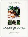 Asian Greens: A Full-Color Guide, Featuring 75 Recipes Cover