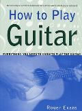 How to Play Guitar: Everything You Need to Know to Play the Guitar (How to Play)