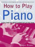 How to Play Piano: Everything You Need to Know to Play the Piano (How to Play)