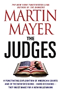 The Judges: A Penetrating Exploration of American Courts and of the New Decisions--Hard Decisions--They Must Make for a New Millen