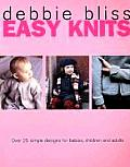 Easy Knits Over 25 Simple Designs for Babies Children & Adults