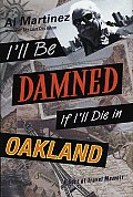 Ill Be Damned If Ill Die In Oakland