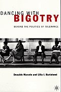 Dancing With Bigotry : Beyond the Politics of Tolerance (99 Edition)