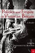 Politics and Empire in Victorian Britain : a Reader (01 Edition)