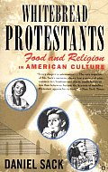 Whitebread Protestants Food & Religion in American Culture