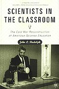 Scientists in the Classroom The Cold War Reconstruction of American Science Education