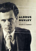 Aldous Huxley A Biography