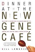 Dinner At the New Gene Cafe : How Genetic Engineering Is Changing What We Eat, How We Live, and the Global Politics of Food (01 Edition) Cover