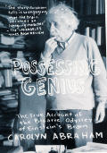 Posessing Genius: The True Account of the Bizarre Odyssey of Einstein's Brain