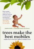 Trees Make the Best Mobiles: Simple Ways to Raise Your Child in a Complex World Cover