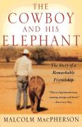 Cowboy & His Elephant The Story of a Remarkable Friendship