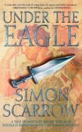 Under the Eagle A Tale of Military Adventure & Reckless Heroism with the Roman Legions