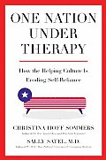 One Nation Under Therapy How The Helping Culture is Eroding Self Reliance