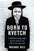 Born to Kvetch Yiddish Language & Culture in All Its Moods