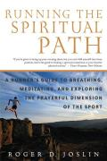 Running the Spiritual Path A Runners Guide to Breathing Meditating & Exploring the Prayerful Dimension of the Sport