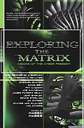 Exploring The Matrix: Visions Of The Cyber Present (Byron Preiss Book) by Karen Haber