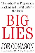 Big Lies The Right Wing Propaganda Machine & How it Distorts the Truth