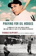 Praying For Gil Hodges A Memoir Of The