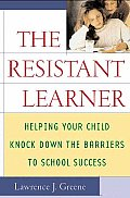 Resistant Learner Helping Your Child Knock Down the Barriers to School Success