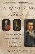 Lost King of France How DNA Solved the Mystery of the Murdered Son of Louis XVI & Marie Antoinette